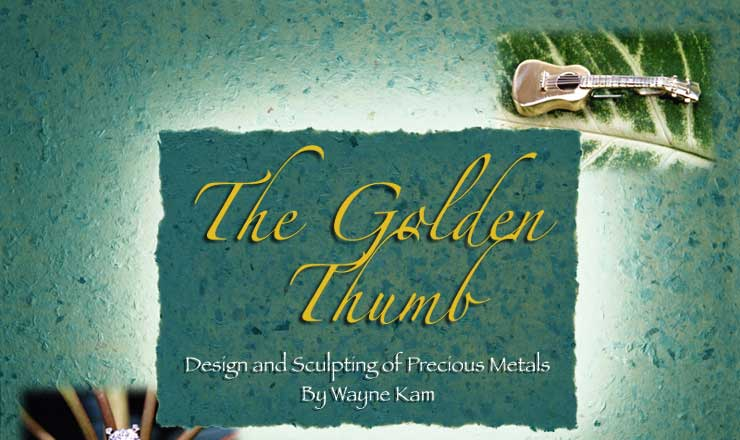 The Golden Thumb: Design and Sculpting of Precious Metals by Wayne Kam